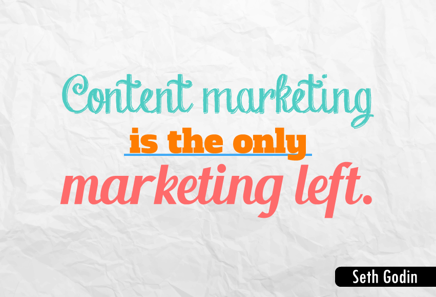 """Content marketing is the only marketing left."""