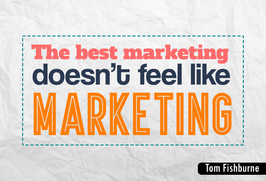 """The best marketing doesn't feel like marketing."""