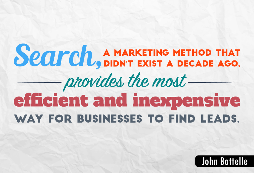 """Search, a marketing method that didn't exist a decade ago, provides the most efficient and inexpensive way for businesses to find leads."""